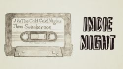 Indie Night:  J & The Cold Cold Nights / Them Switcheroos